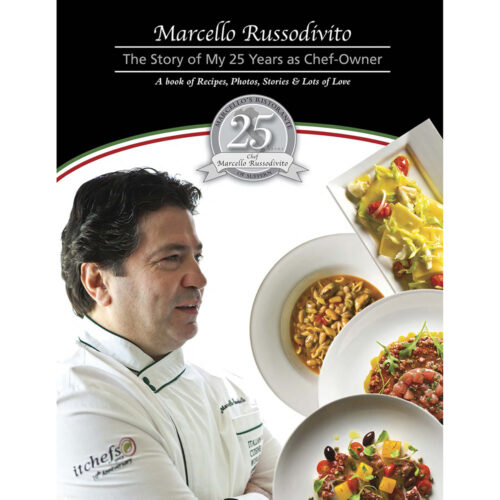 Chef Marcello Russodivito, The Story of My 25 Years as Chef-Owner, a Book of Recipes, Photos, Stories & Lots of Love